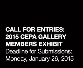 CALL FOR ENTRIES: 2015 CEPA Gallery Members Exhibit