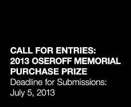 CALL FOR ENTRIES: 2013 Oseroff Memorial Purchase Prize