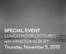 LUNCH HOUR LECTURES: VANESSA ALBURY
