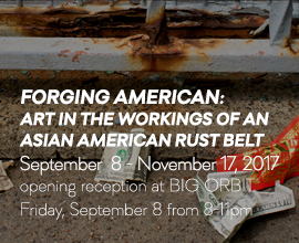 Forging American: Art in the Workings of an Asian American Rust Belt